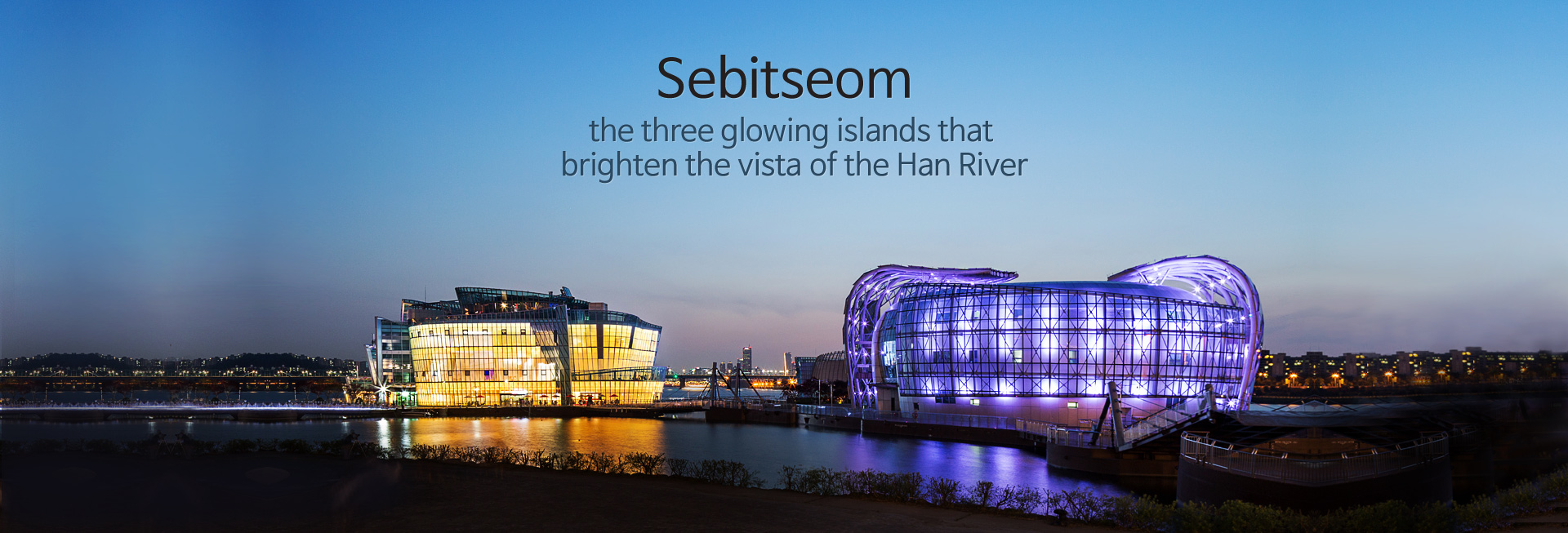 some sevit the three glowing islands that brighten the vista of the Han River
